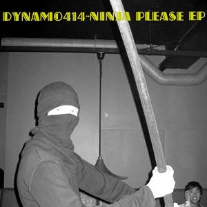 Dynamo414 - Ninja Please EP