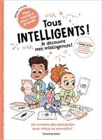 Tous intelligents ! je découvre mes intelligences ! ; plein de tests et de conseils pour découvrir et développer toutes ses intelligences ! spécial 7-11 ans
